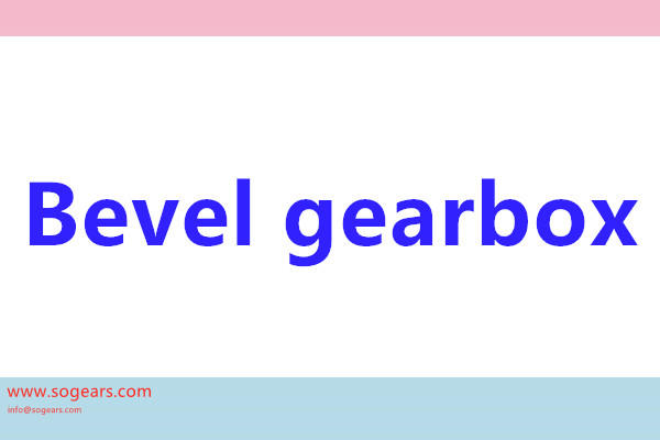 BEVEL gearboxes